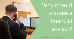 A Greenfields adviser on the phone, image reads 'Why should you see a financial adviser?'